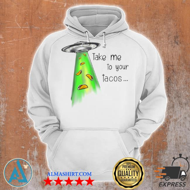 Take me to your tacos s Unisex Hoodie