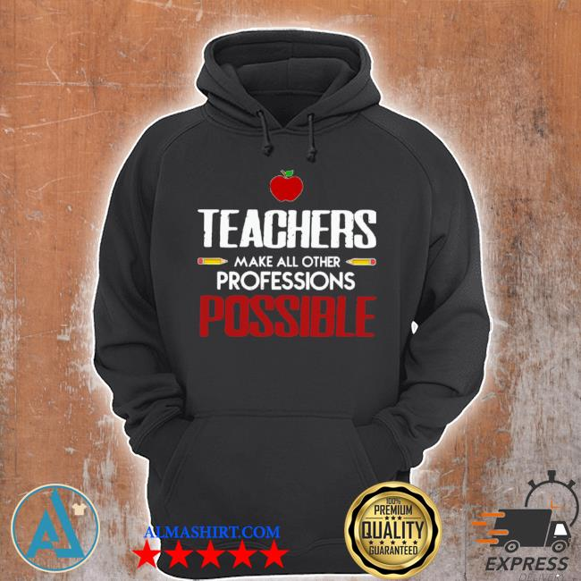 Teachers make all other professions possible s Unisex Hoodie