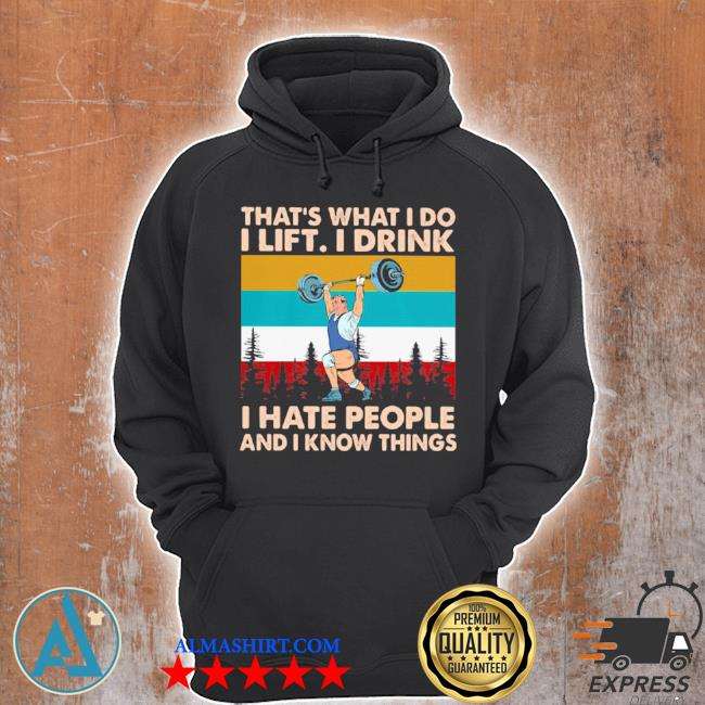 That's what I do I lift I drink I hate people and I know things weight lifting vintage s Unisex Hoodie