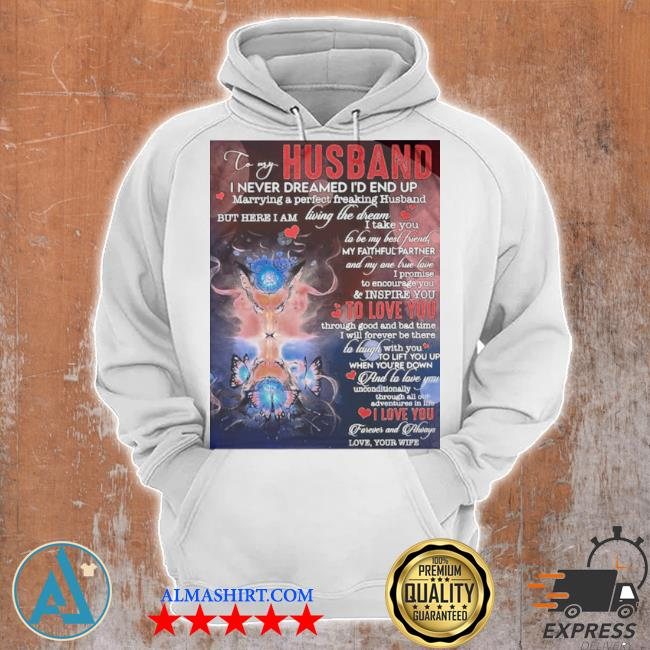 To my husband I never dreamed I'd end up marrying a perfect freakin husband s Unisex Hoodie