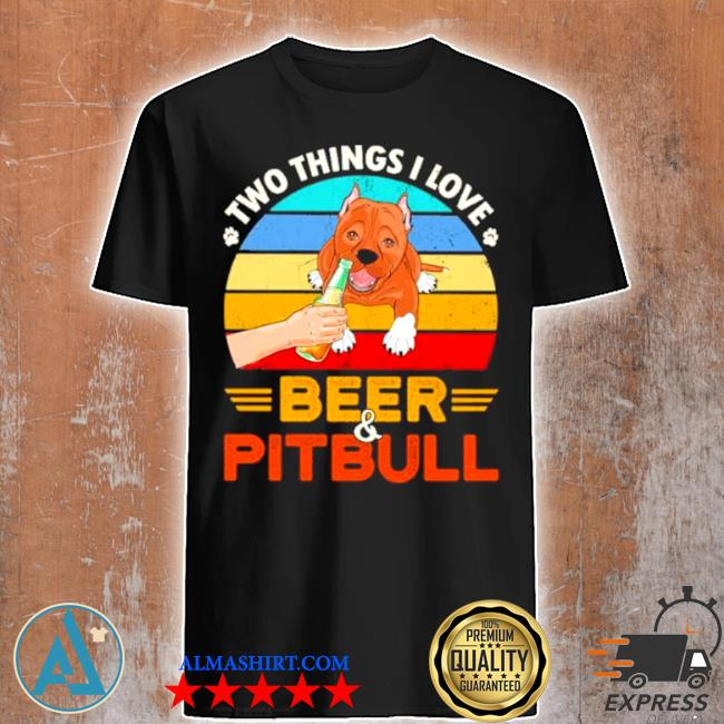 Two things I love beer and pitbull vintage shirt