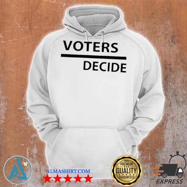 Voters decide s Unisex Hoodie