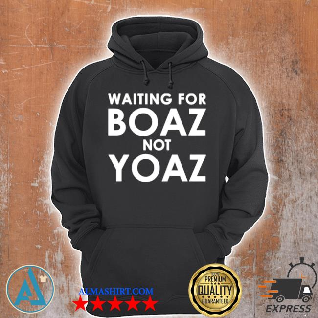 Waiting for boaz not yoaz s Unisex Hoodie