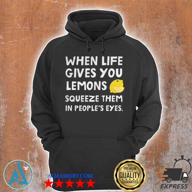 When life gives you lemons squeeze them in people's eyes quote s Unisex Hoodie