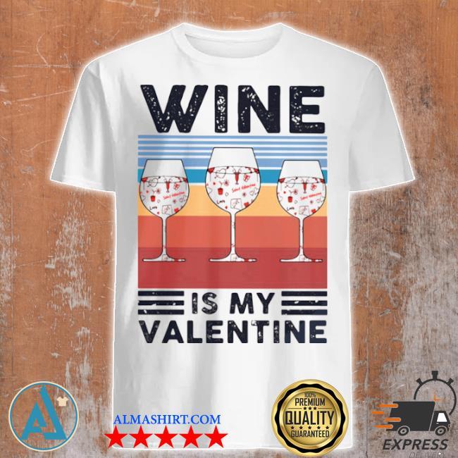 Wine is my valentine heart vintage shirt