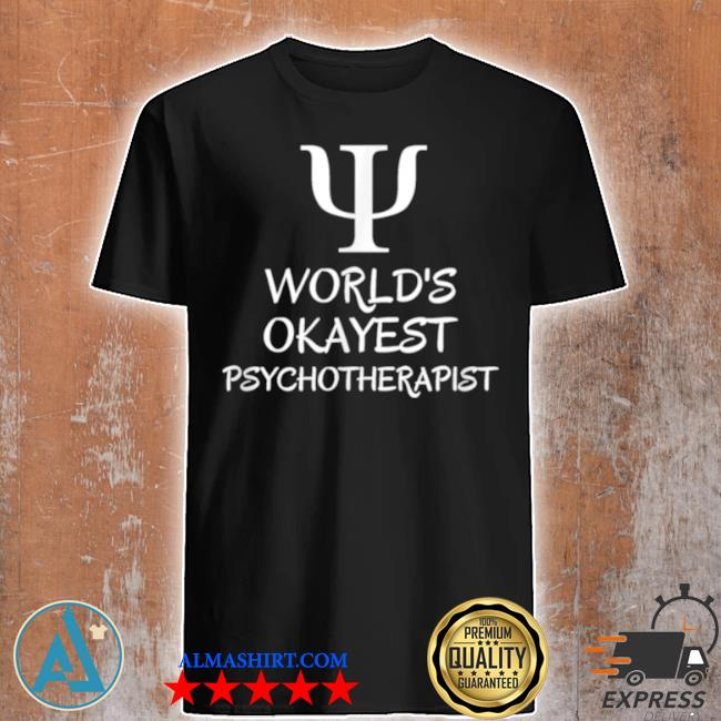 Worlds okayest psychotherapist psychiatry psychology shirt