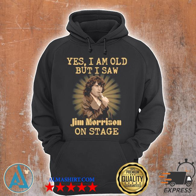 Yes I am old but I saw jim morrison on stage s Unisex Hoodie