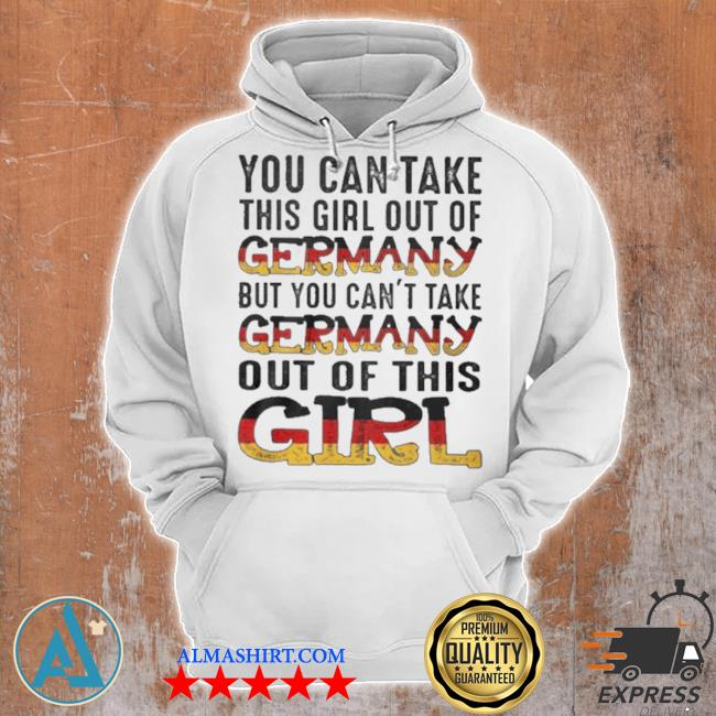 You can take this girl out of germany but you can't take germany out of this girl s Unisex Hoodie
