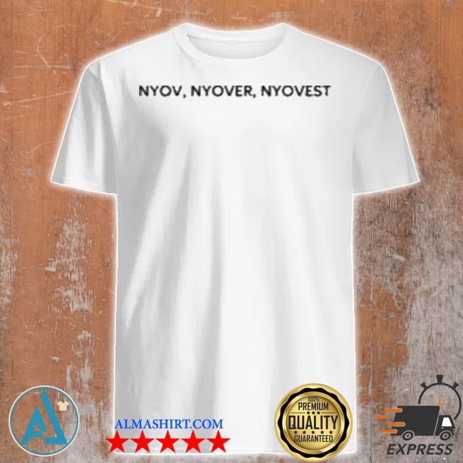 Nyov nyover nyoveSt shirt